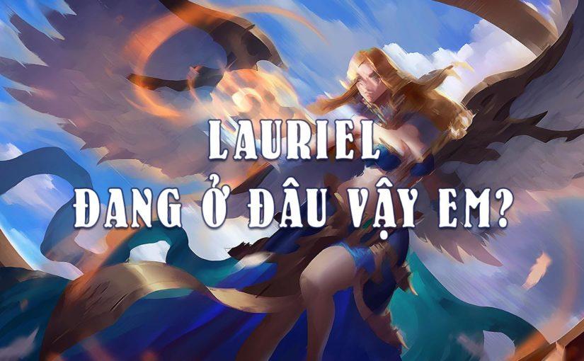 Sau đợt hồi sinh sức mạnh, Lauriel giờ ra sao ở đường giữa?