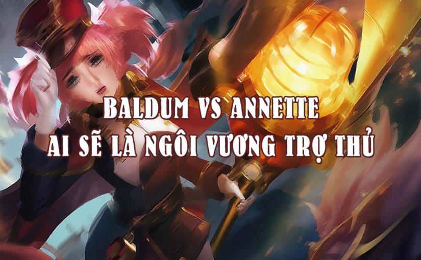 Baldum vs Annette, ai sẽ là ngôi Vương vai trò Trợ thủ?