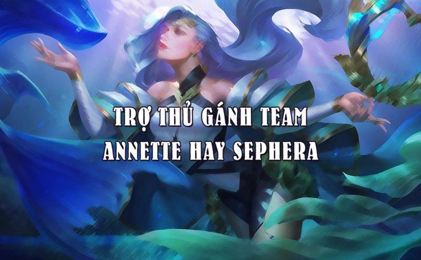 Trợ thủ gánh team, Annette hay Sephera nhỉ?!
