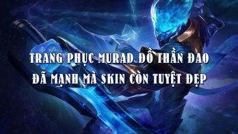 Trang phục Murad Đồ Thần Đao, đã mạnh nay skin còn đẹp hơn!!